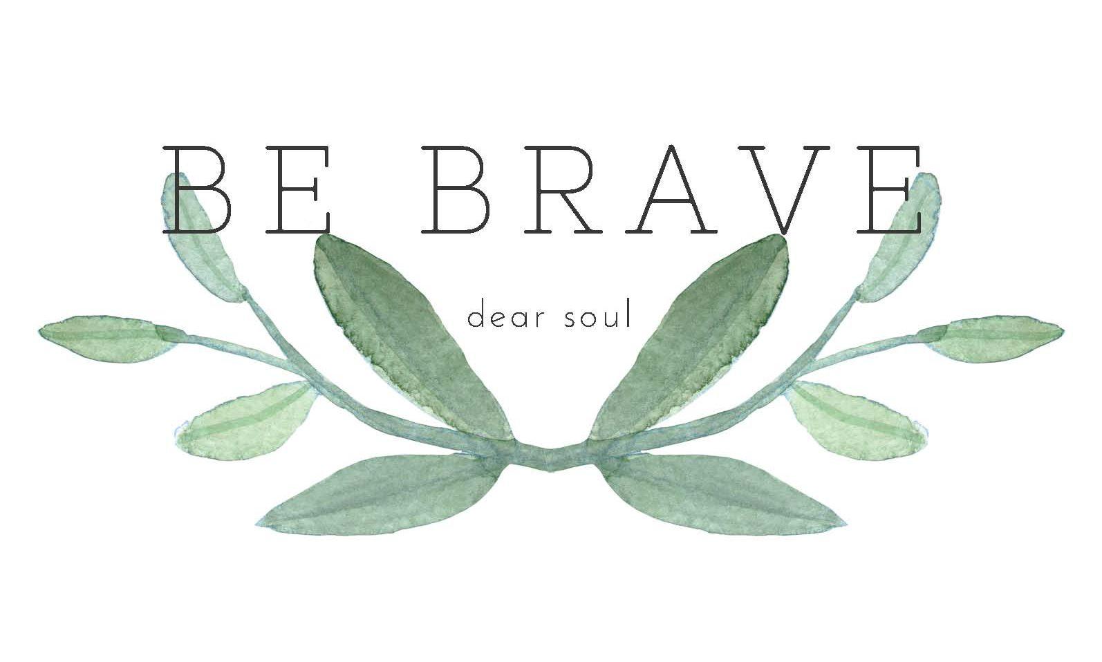 Be Brave Dear Soul